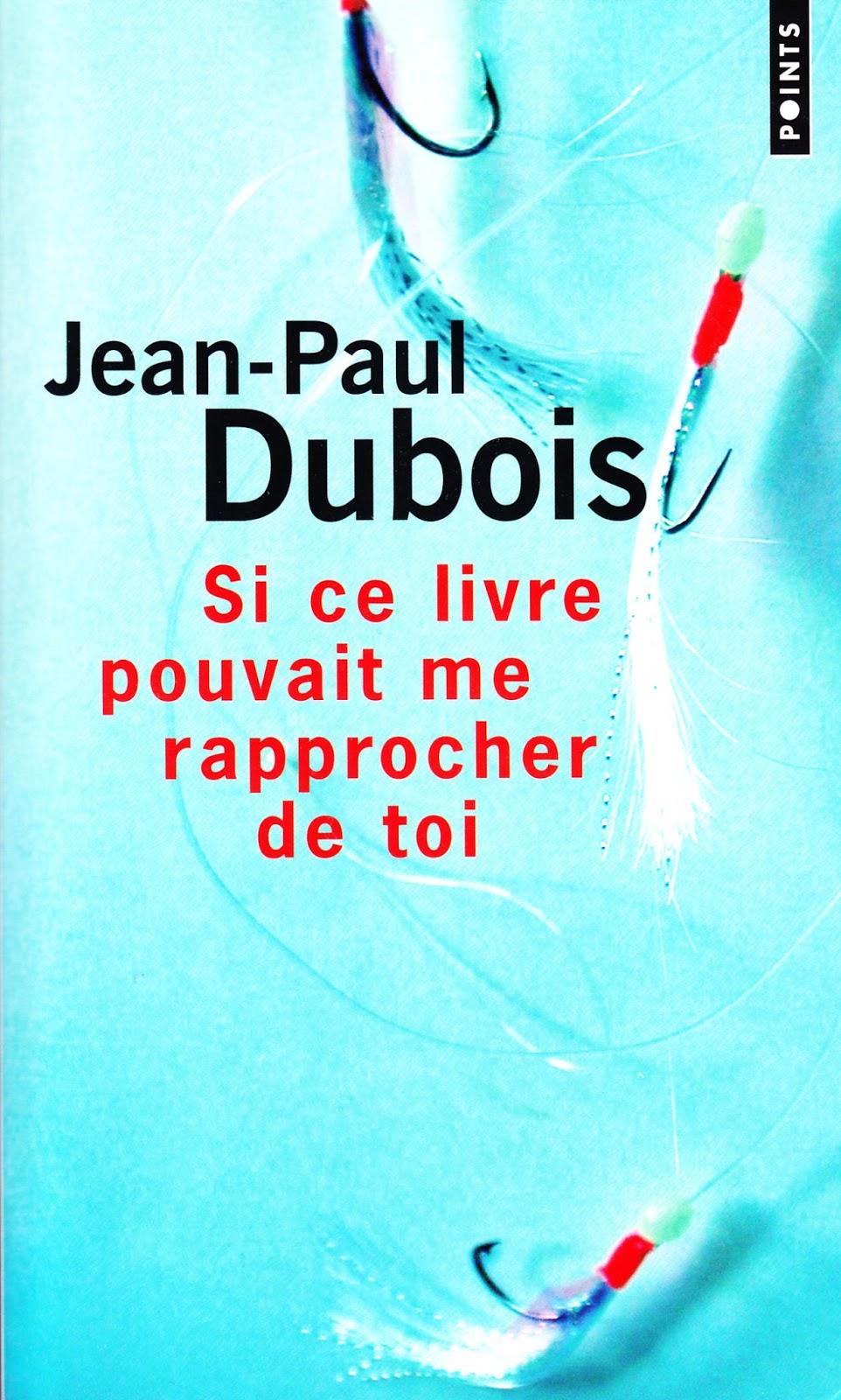 Si ce livre pouvait me rapprocher de toi, de Jean-Paul Dubois